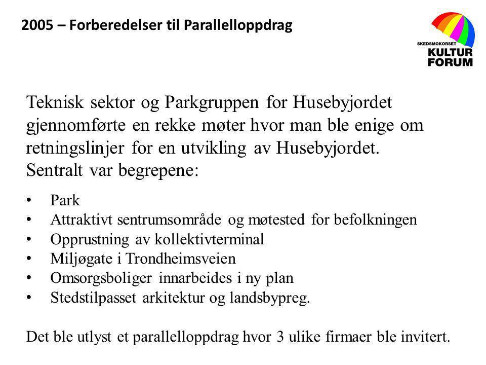 2005 – Forberedelser til Parallelloppdrag Teknisk sektor og Parkgruppen for Husebyjordet gjennomførte en rekke møter hvor man ble enige om retningslin