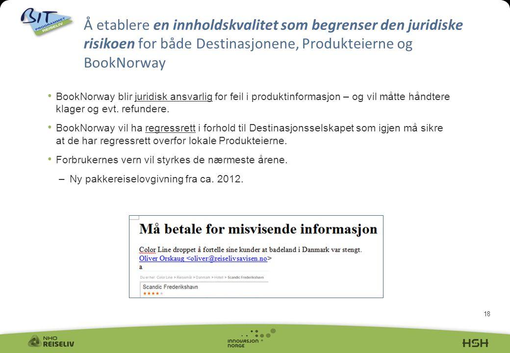 18 Å etablere en innholdskvalitet som begrenser den juridiske risikoen for både Destinasjonene, Produkteierne og BookNorway • BookNorway blir juridisk