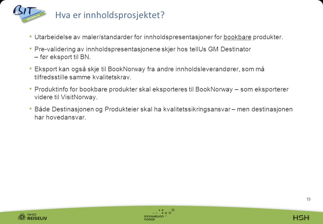 19 Hva er innholdsprosjektet? • Utarbeidelse av maler/standarder for innholdspresentasjoner for bookbare produkter. • Pre-validering av innholdspresen