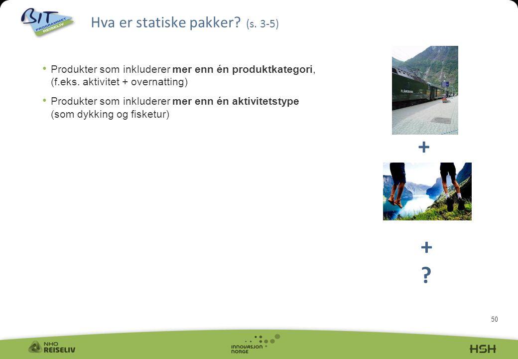 50 Hva er statiske pakker? (s. 3-5) • Produkter som inkluderer mer enn én produktkategori, (f.eks. aktivitet + overnatting) • Produkter som inkluderer