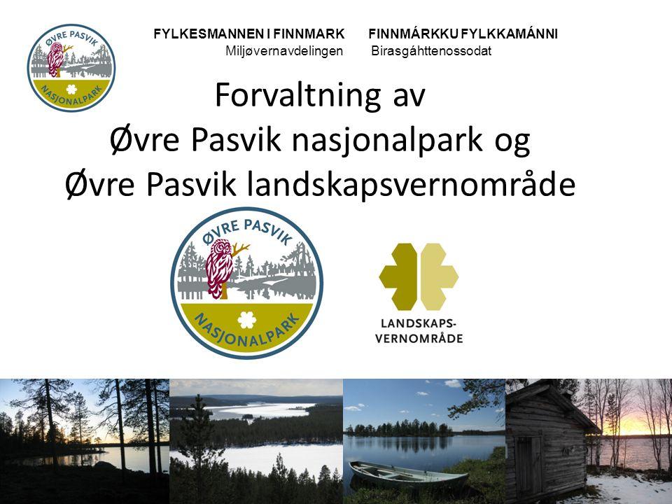 Forvaltning av Øvre Pasvik nasjonalpark og Øvre Pasvik landskapsvernområde FYLKESMANNEN I FINNMARK FINNMÁRKKU FYLKKAMÁNNI MiljøvernavdelingenBirasgáht