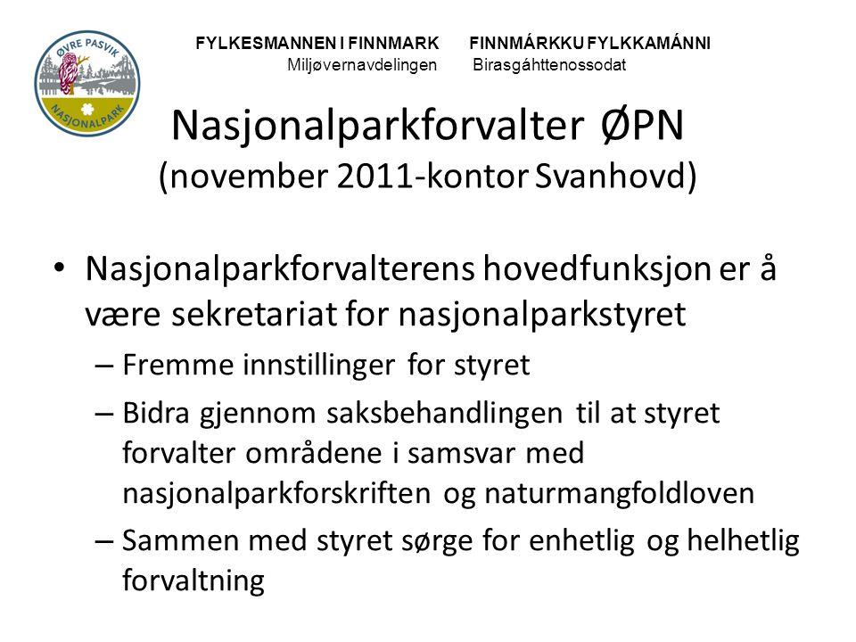 Nasjonalparkforvalter ØPN (november 2011-kontor Svanhovd) • Nasjonalparkforvalterens hovedfunksjon er å være sekretariat for nasjonalparkstyret – Frem