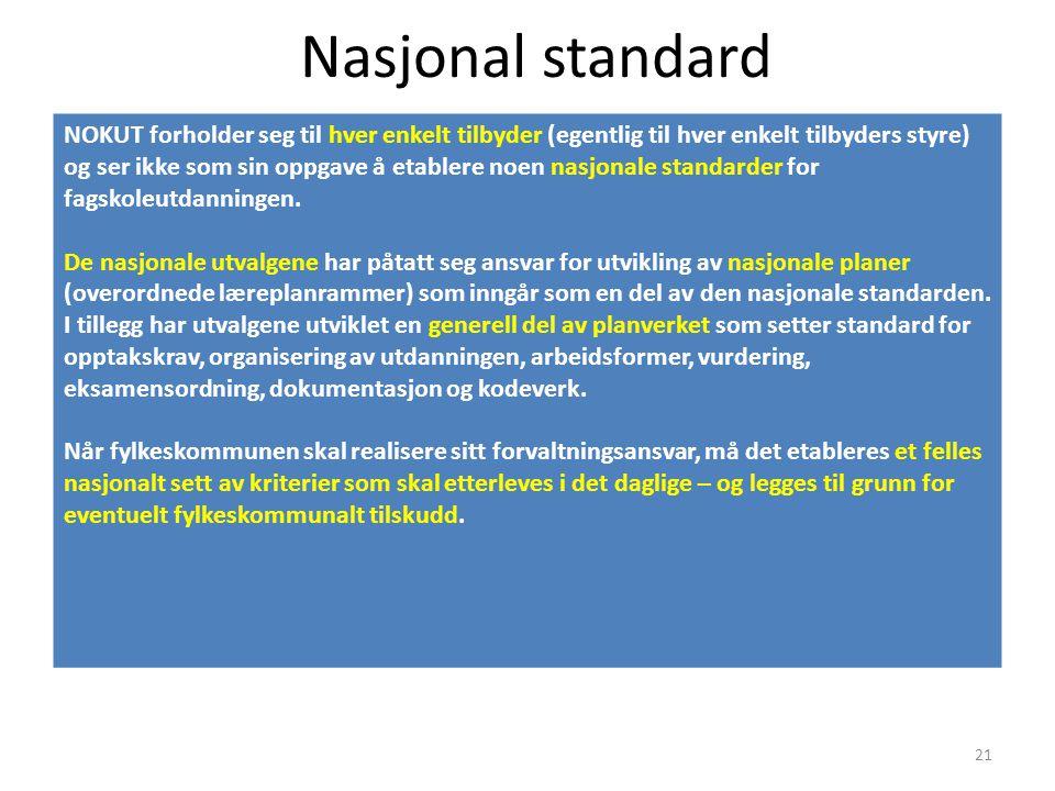 Nasjonal standard NOKUT forholder seg til hver enkelt tilbyder (egentlig til hver enkelt tilbyders styre) og ser ikke som sin oppgave å etablere noen nasjonale standarder for fagskoleutdanningen.