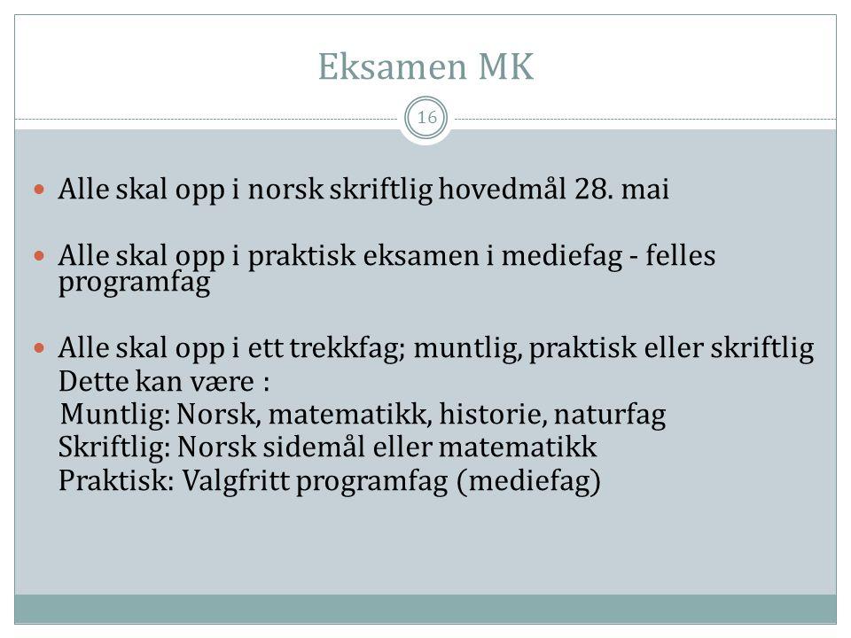 Eksamen MK 16  Alle skal opp i norsk skriftlig hovedmål 28. mai  Alle skal opp i praktisk eksamen i mediefag - felles programfag  Alle skal opp i e