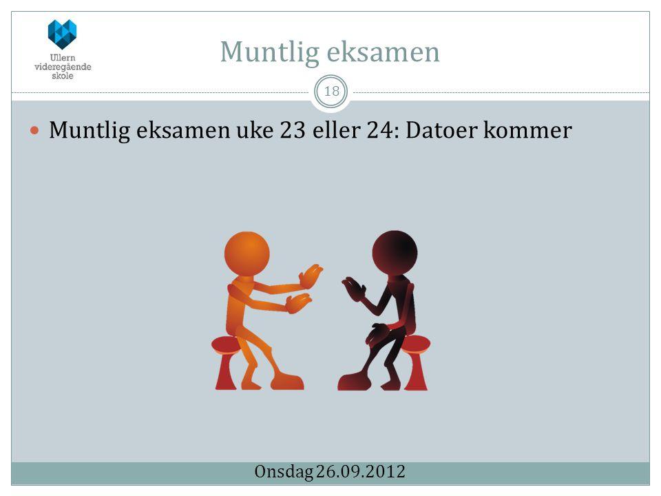 Muntlig eksamen 18  Muntlig eksamen uke 23 eller 24: Datoer kommer Onsdag 26.09.2012
