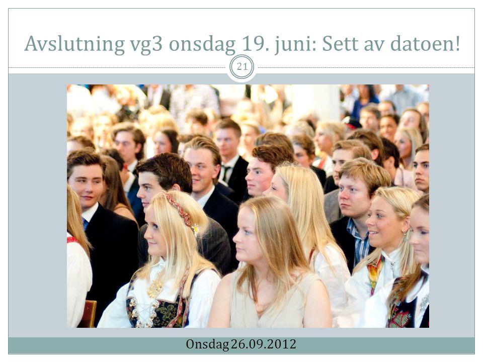 Avslutning vg3 onsdag 19. juni: Sett av datoen! 21 Onsdag 26.09.2012