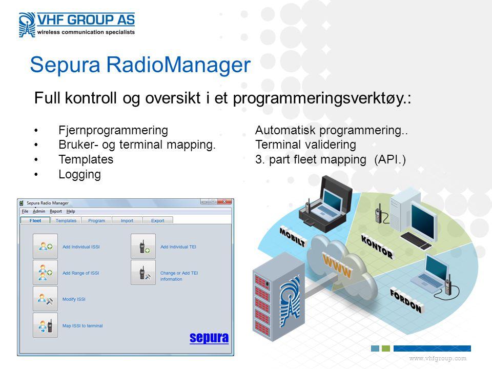www.vhfgroup.com Sepura RadioManager Full kontroll og oversikt i et programmeringsverktøy.: •Fjernprogrammering Automatisk programmering..