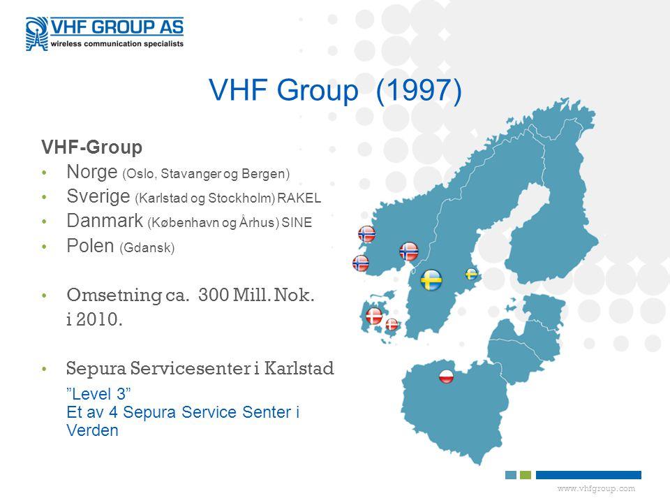 www.vhfgroup.com VHF-Group • Norge (Oslo, Stavanger og Bergen) • Sverige (Karlstad og Stockholm) RAKEL • Danmark (København og Århus) SINE • Polen (Gdansk) • Omsetning ca.