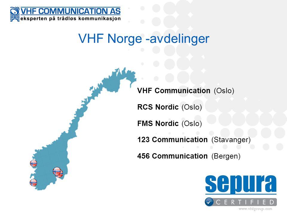 www.vhfgroup.com VHF Communication (Oslo) RCS Nordic (Oslo) FMS Nordic (Oslo) 123 Communication (Stavanger) 456 Communication (Bergen) VHF Norge -avdelinger