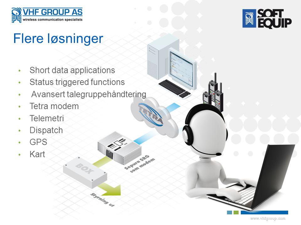 www.vhfgroup.com • Short data applications • Status triggered functions • Avansert talegruppehåndtering • Tetra modem • Telemetri • Dispatch • GPS • Kart Flere løsninger
