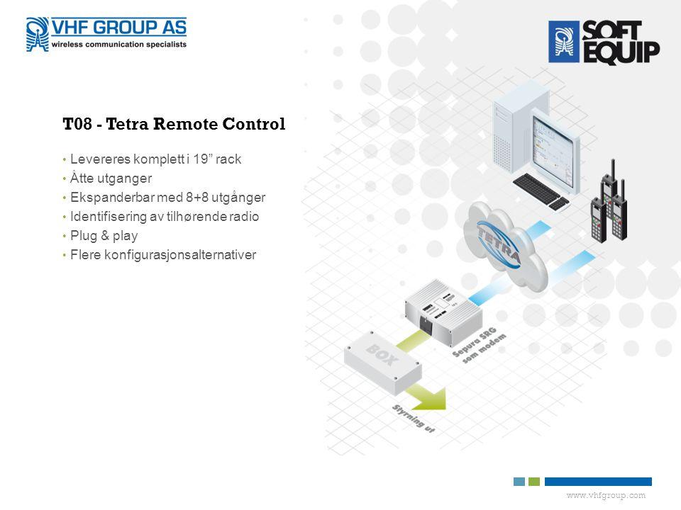 www.vhfgroup.com T08 - Tetra Remote Control • Levereres komplett i 19 rack • Åtte utganger • Ekspanderbar med 8+8 utgånger • Identifisering av tilhørende radio • Plug & play • Flere konfigurasjonsalternativer