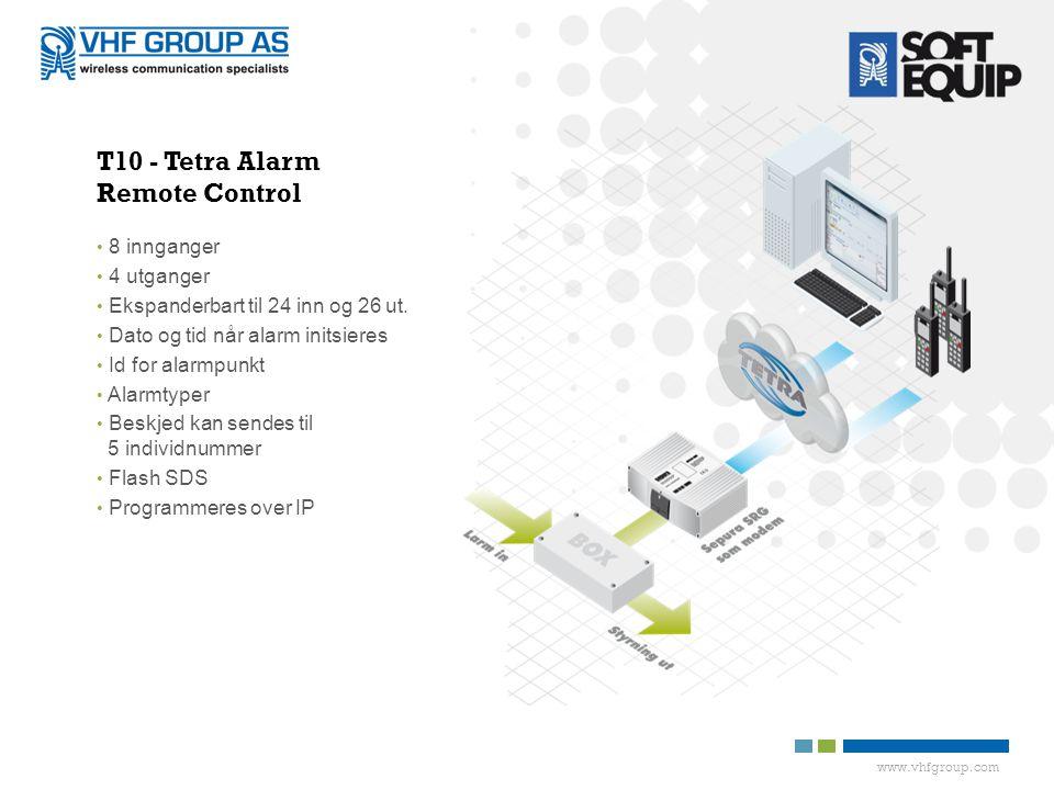 www.vhfgroup.com T10 - Tetra Alarm Remote Control • 8 innganger • 4 utganger • Ekspanderbart til 24 inn og 26 ut.