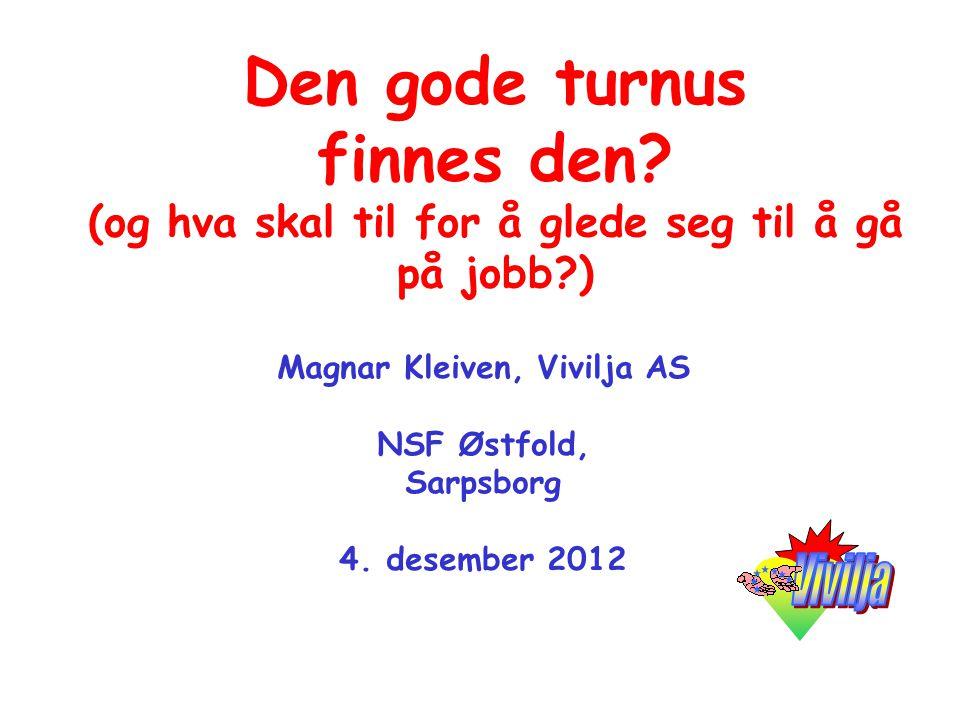 Den gode turnus finnes den? (og hva skal til for å glede seg til å gå på jobb?) Magnar Kleiven, Vivilja AS NSF Østfold, Sarpsborg 4. desember 2012