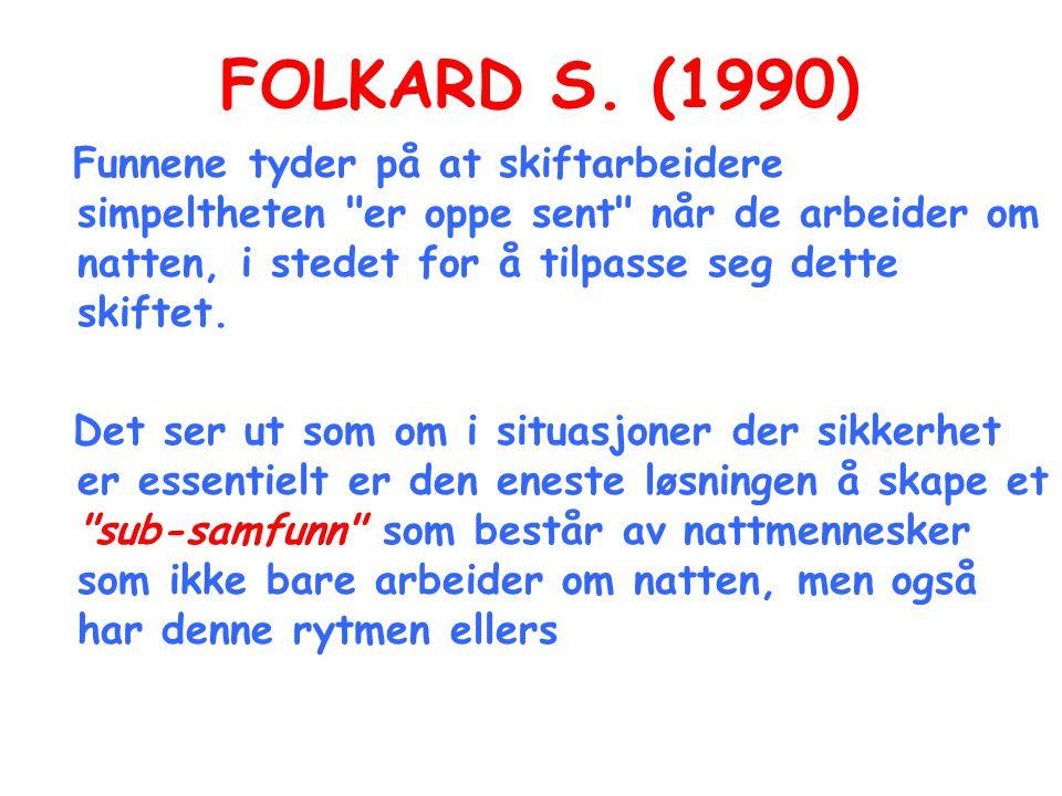 FOLKARD S. (1990) Funnene tyder på at skiftarbeidere simpeltheten