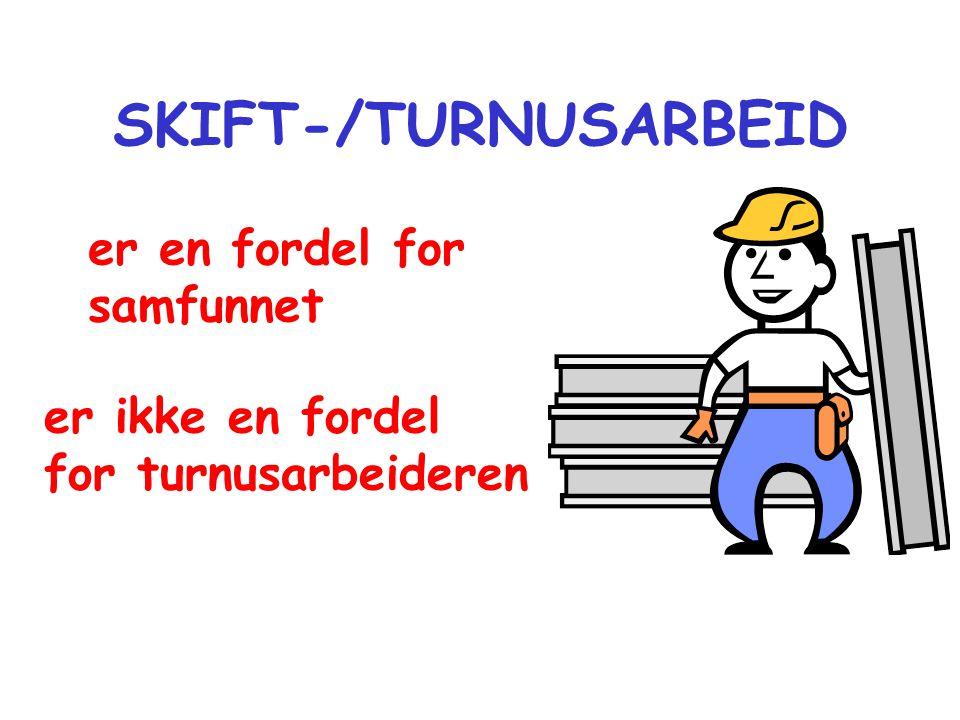 SKIFT-/TURNUSARBEID er en fordel for samfunnet er ikke en fordel for turnusarbeideren