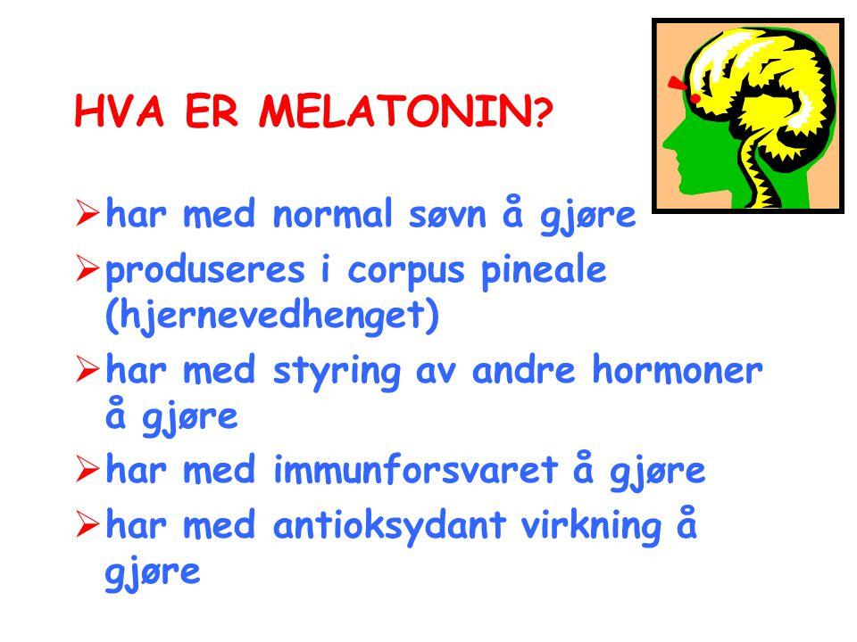 HVA ER MELATONIN ?  har med normal søvn å gjøre  produseres i corpus pineale (hjernevedhenget)  har med styring av andre hormoner å gjøre  har med