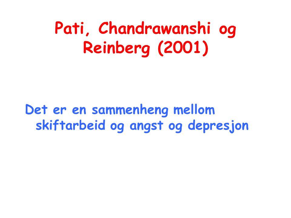 Pati, Chandrawanshi og Reinberg (2001) Det er en sammenheng mellom skiftarbeid og angst og depresjon
