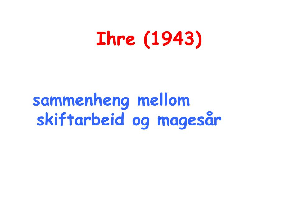 Ihre (1943) sammenheng mellom skiftarbeid og magesår