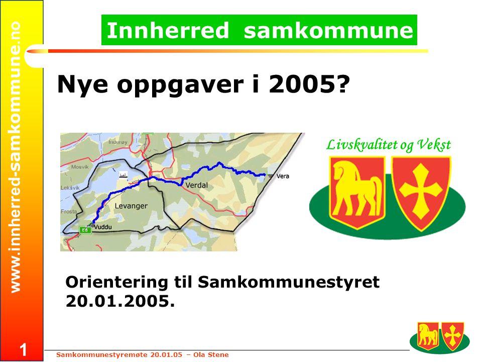 www.innherred- samkommune.no Samkommunestyremøte 20.01.05 – Ola Stene 1 Innherred samkommune Nye oppgaver i 2005? Orientering til Samkommunestyret 20.