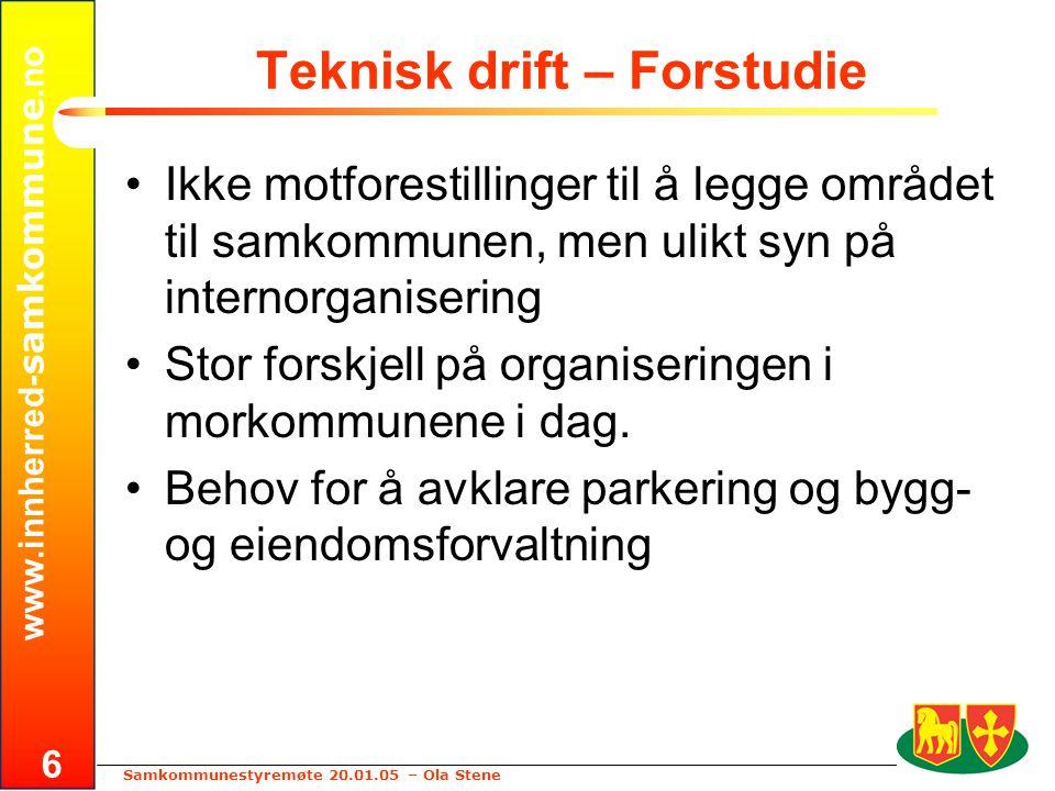 www.innherred- samkommune.no Samkommunestyremøte 20.01.05 – Ola Stene 6 Teknisk drift – Forstudie •Ikke motforestillinger til å legge området til samk