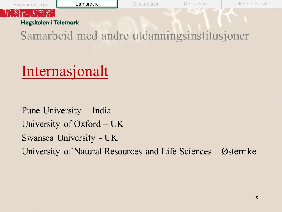 Samarbeid med andre utdanningsinstitusjoner Internasjonalt Pune University – India University of Oxford – UK Swansea University - UK University of Nat