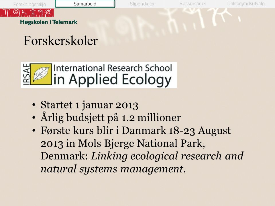 Forskerskoler • Startet 1 januar 2013 • Årlig budsjett på 1.2 millioner • Første kurs blir i Danmark 18-23 August 2013 in Mols Bjerge National Park, Denmark: Linking ecological research and natural systems management.