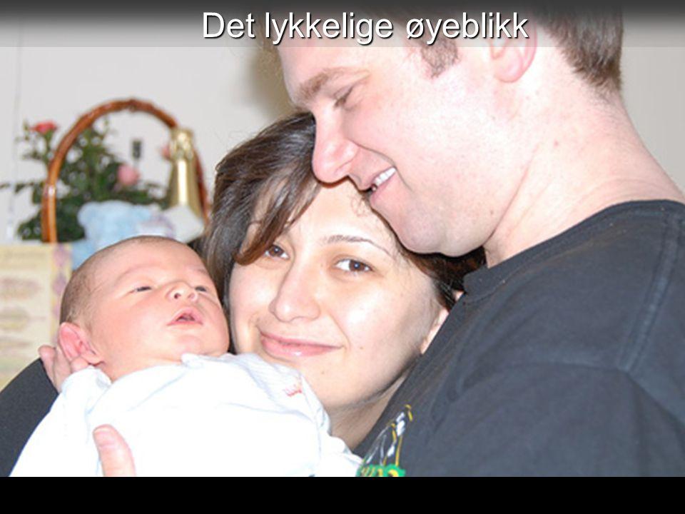 3 Det lykkelige øyeblikk Dette gjelder ikke bare mor, men også far.