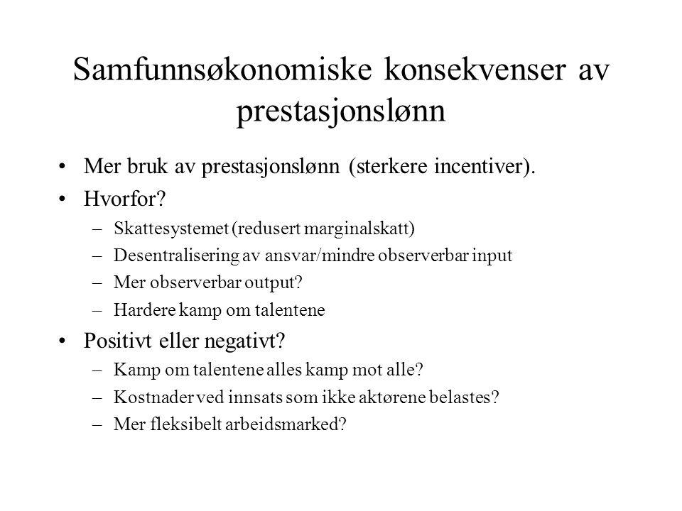 Samfunnsøkonomiske konsekvenser av prestasjonslønn •Mer bruk av prestasjonslønn (sterkere incentiver).
