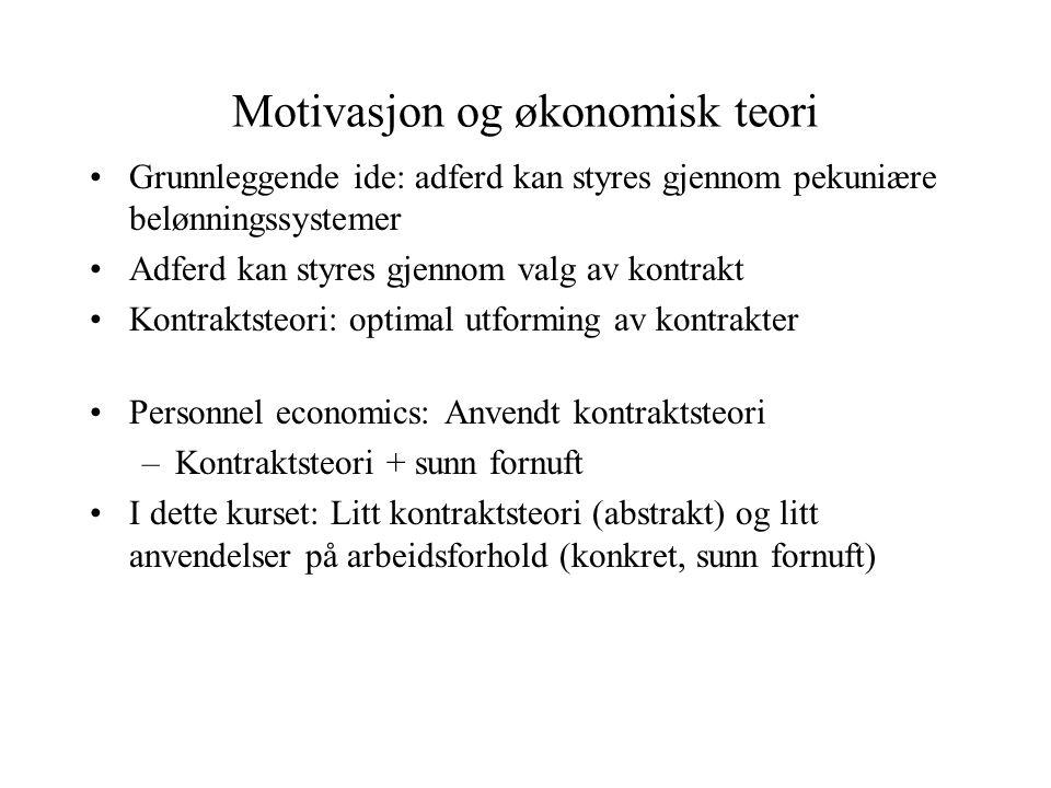 Motivasjon og økonomisk teori •Grunnleggende ide: adferd kan styres gjennom pekuniære belønningssystemer •Adferd kan styres gjennom valg av kontrakt •