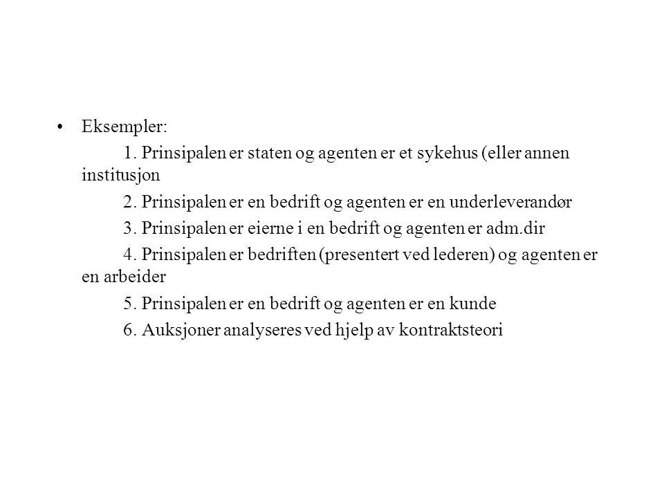 •Eksempler: 1.Prinsipalen er staten og agenten er et sykehus (eller annen institusjon 2.