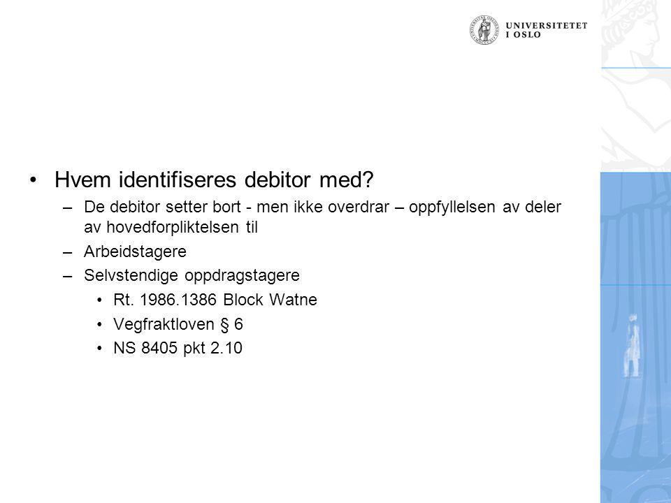 •Hvem identifiseres debitor med? –De debitor setter bort - men ikke overdrar – oppfyllelsen av deler av hovedforpliktelsen til –Arbeidstagere –Selvste