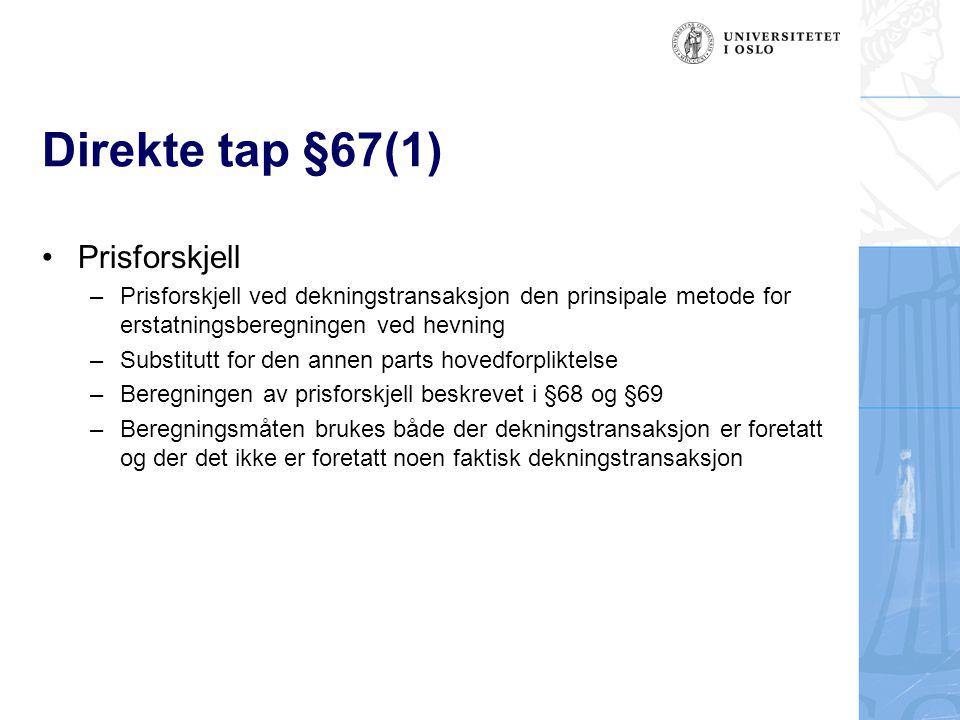 Direkte tap §67(1) •Prisforskjell –Prisforskjell ved dekningstransaksjon den prinsipale metode for erstatningsberegningen ved hevning –Substitutt for