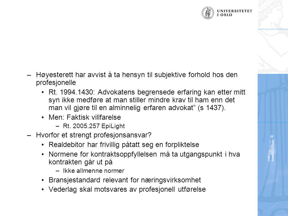 –Høyesterett har avvist å ta hensyn til subjektive forhold hos den profesjonelle •Rt. 1994.1430: Advokatens begrensede erfaring kan etter mitt syn ikk