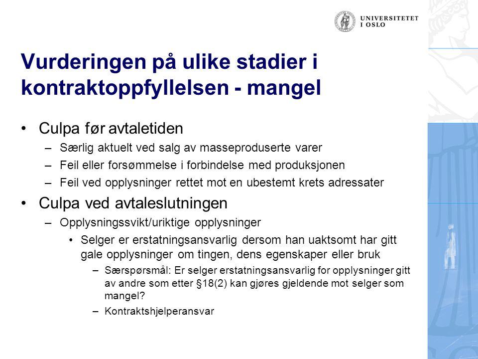 Vurderingen på ulike stadier i kontraktoppfyllelsen - mangel •Culpa før avtaletiden –Særlig aktuelt ved salg av masseproduserte varer –Feil eller fors