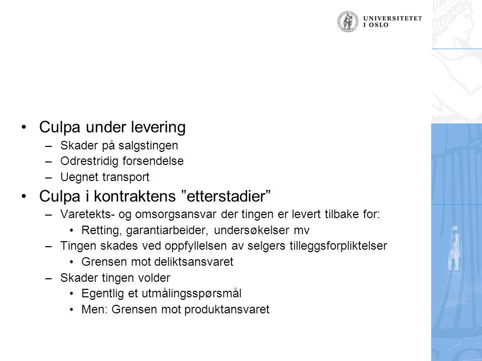 """•Culpa under levering –Skader på salgstingen –Odrestridig forsendelse –Uegnet transport •Culpa i kontraktens """"etterstadier"""" –Varetekts- og omsorgsansv"""