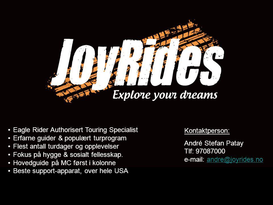 Kontaktperson: André Stefan Patay Tlf: 97087000 e-mail: andre@joyrides.noandre@joyrides.no •Eagle Rider Authorisert Touring Specialist •Erfarne guider