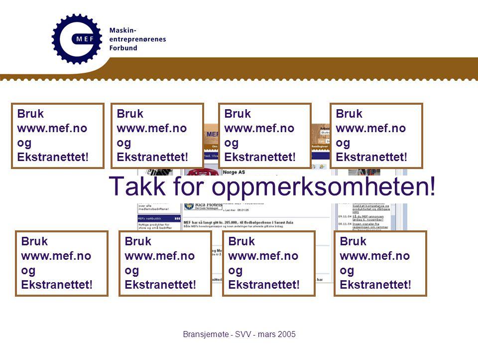 Bransjemøte - SVV - mars 2005 Takk for oppmerksomheten! Bruk www.mef.no og Ekstranettet!