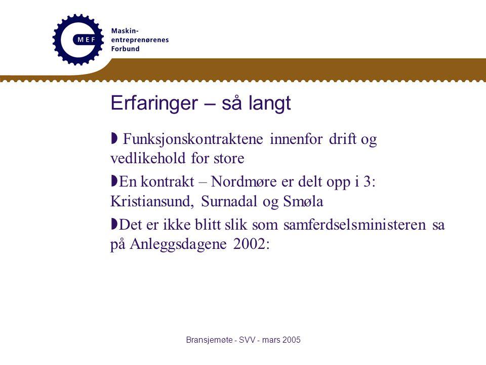 Bransjemøte - SVV - mars 2005 Erfaringer – så langt  Funksjonskontraktene innenfor drift og vedlikehold for store  En kontrakt – Nordmøre er delt opp i 3: Kristiansund, Surnadal og Smøla  Det er ikke blitt slik som samferdselsministeren sa på Anleggsdagene 2002: