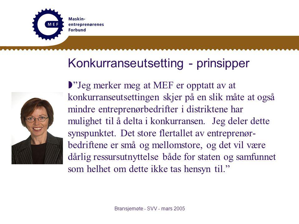 Bransjemøte - SVV - mars 2005 Konkurranseutsetting - prinsipper  Jeg merker meg at MEF er opptatt av at konkurranseutsettingen skjer på en slik måte at også mindre entreprenørbedrifter i distriktene har mulighet til å delta i konkurransen.
