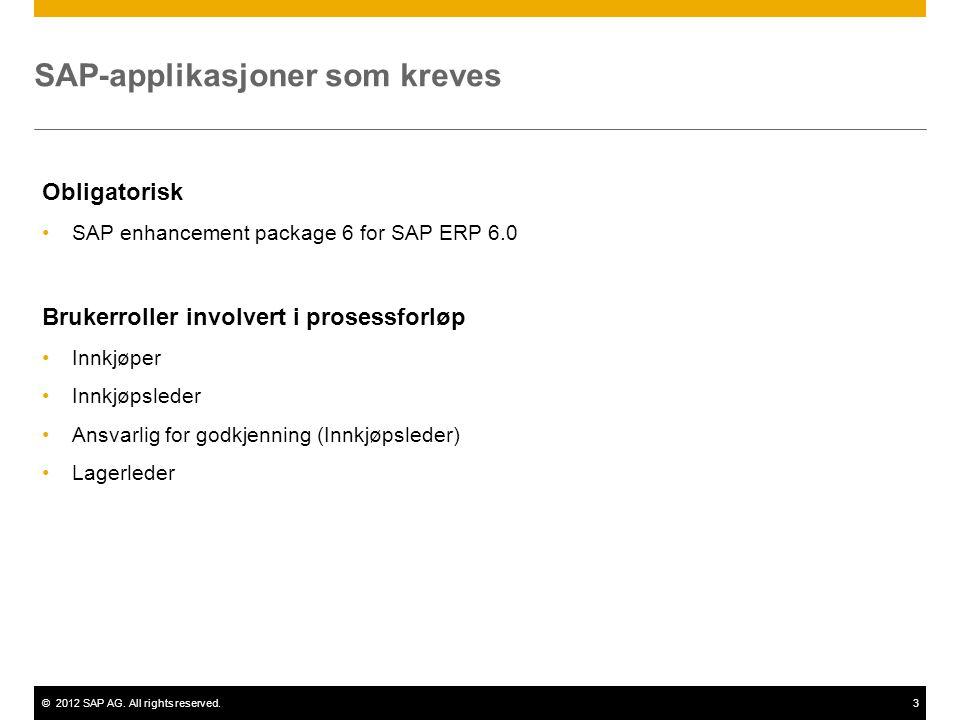 ©2012 SAP AG. All rights reserved.3 SAP-applikasjoner som kreves Obligatorisk •SAP enhancement package 6 for SAP ERP 6.0 Brukerroller involvert i pros