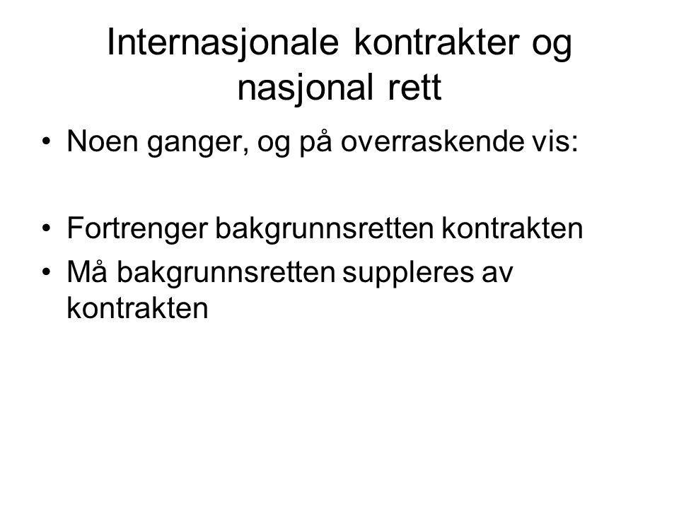 Internasjonale kontrakter og nasjonal rett •Noen ganger, og på overraskende vis: •Fortrenger bakgrunnsretten kontrakten •Må bakgrunnsretten suppleres