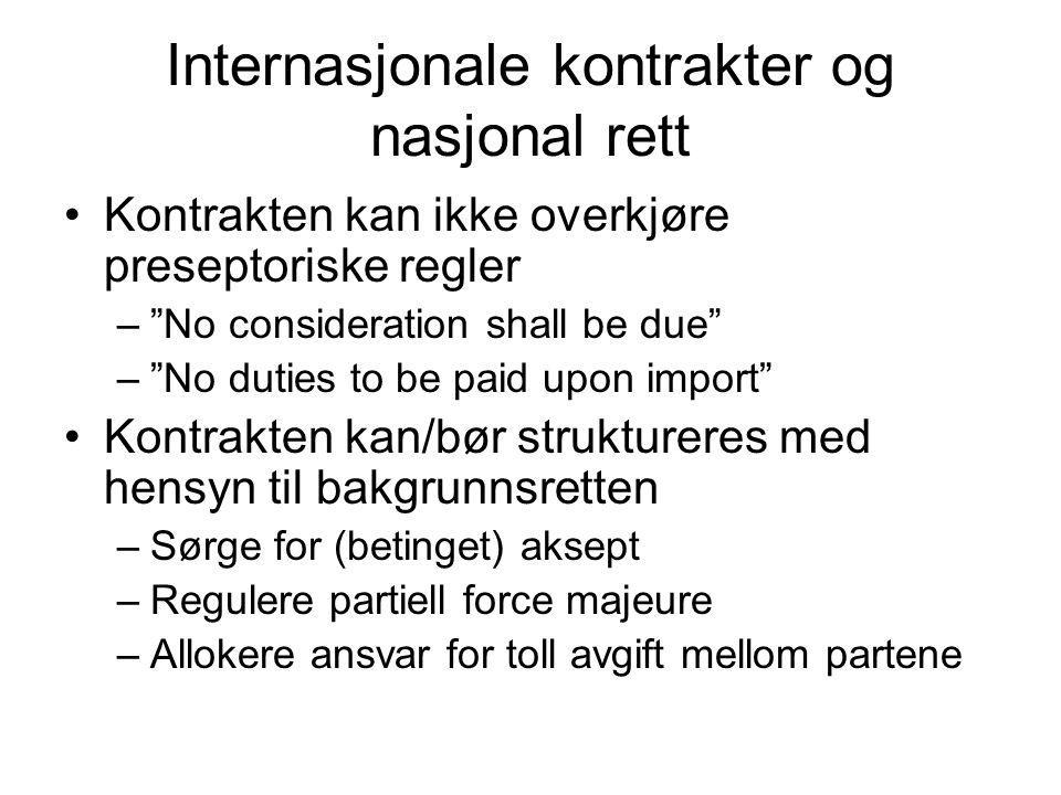 """Internasjonale kontrakter og nasjonal rett •Kontrakten kan ikke overkjøre preseptoriske regler –""""No consideration shall be due"""" –""""No duties to be paid"""