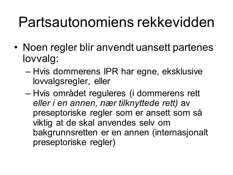 Partsautonomiens rekkevidden •Noen regler blir anvendt uansett partenes lovvalg: –Hvis dommerens IPR har egne, eksklusive lovvalgsregler, eller –Hvis