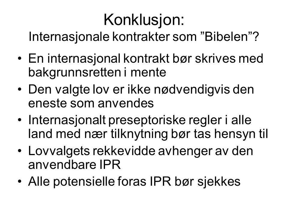 """Konklusjon: Internasjonale kontrakter som """"Bibelen""""? •En internasjonal kontrakt bør skrives med bakgrunnsretten i mente •Den valgte lov er ikke nødven"""