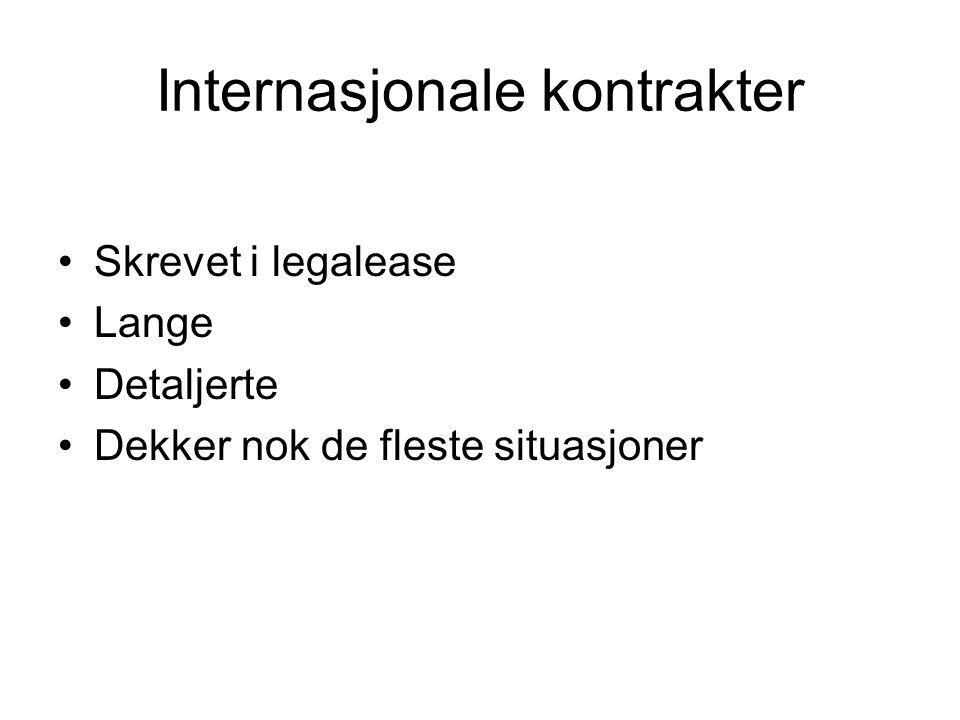 Internasjonale kontrakter •Skrevet i legalease •Lange •Detaljerte •Dekker nok de fleste situasjoner