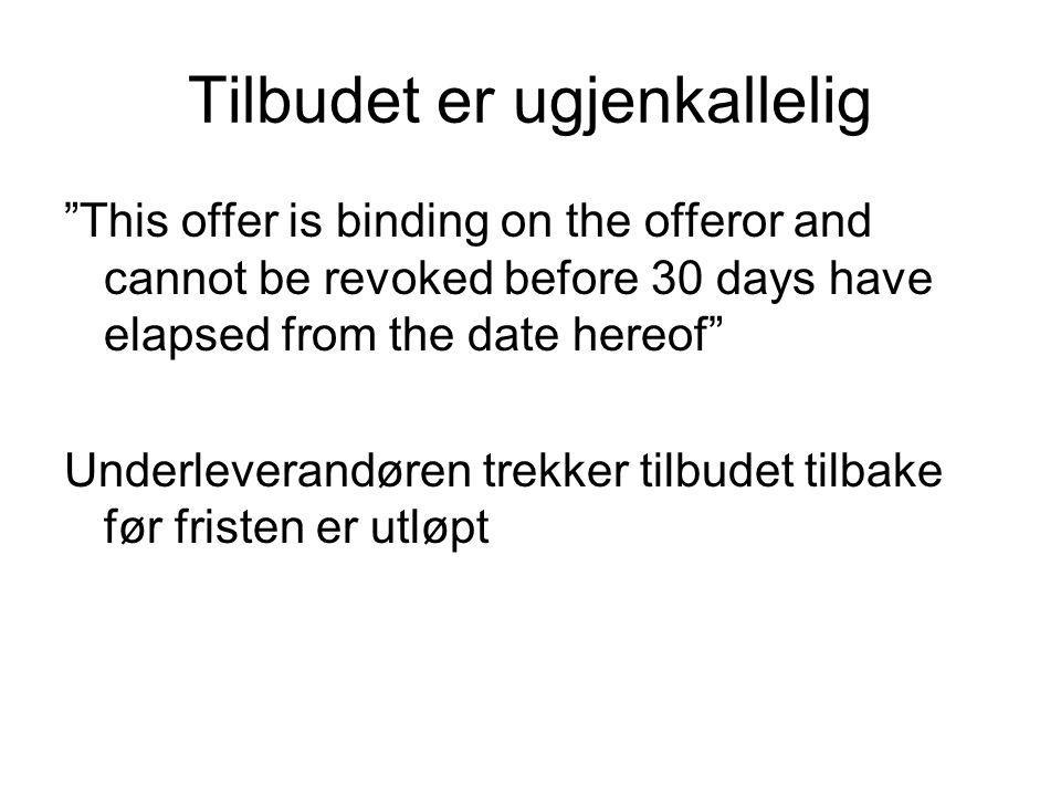 """Tilbudet er ugjenkallelig """"This offer is binding on the offeror and cannot be revoked before 30 days have elapsed from the date hereof"""" Underleverandø"""