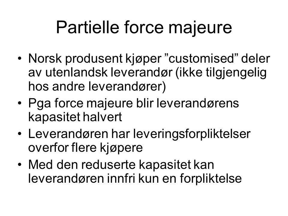 """Partielle force majeure •Norsk produsent kjøper """"customised"""" deler av utenlandsk leverandør (ikke tilgjengelig hos andre leverandører) •Pga force maje"""