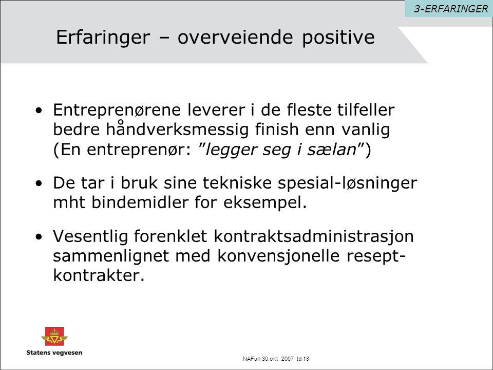 NAFun 30.okt 2007 td 18 Erfaringer – overveiende positive •Entreprenørene leverer i de fleste tilfeller bedre håndverksmessig finish enn vanlig (En en