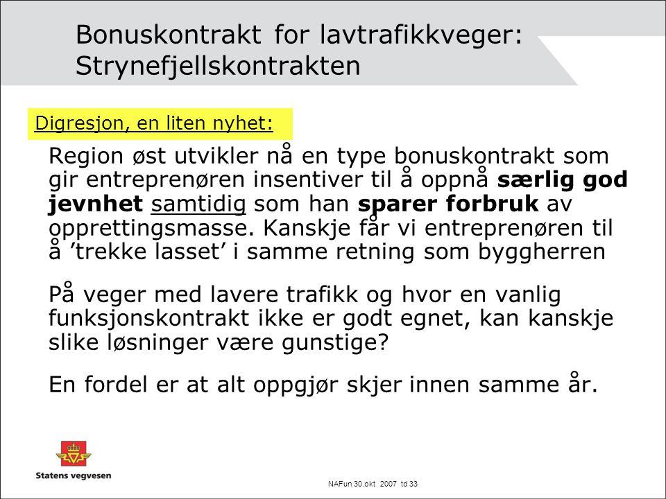 NAFun 30.okt 2007 td 33 Bonuskontrakt for lavtrafikkveger: Strynefjellskontrakten Region øst utvikler nå en type bonuskontrakt som gir entreprenøren i