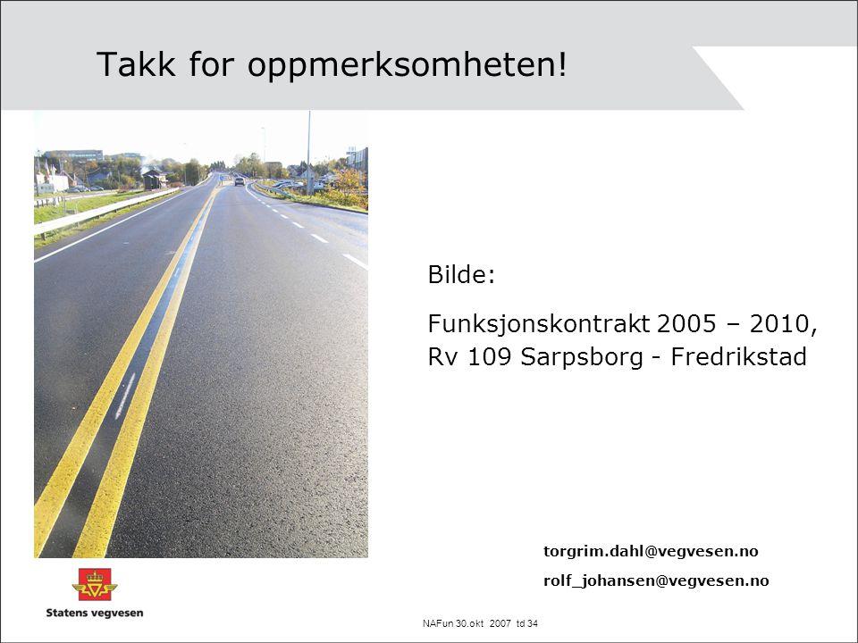 NAFun 30.okt 2007 td 34 Takk for oppmerksomheten! Bilde: Funksjonskontrakt 2005 – 2010, Rv 109 Sarpsborg - Fredrikstad torgrim.dahl@vegvesen.no rolf_j